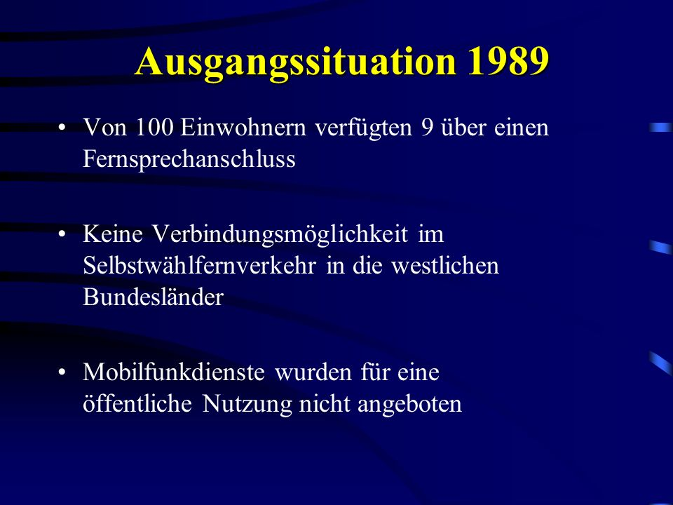 Ausgangssituation 1989 Von 100 Einwohnern verfügten 9 über einen Fernsprechanschluss Keine Verbindungsmöglichkeit im Selbstwählfernverkehr in die west