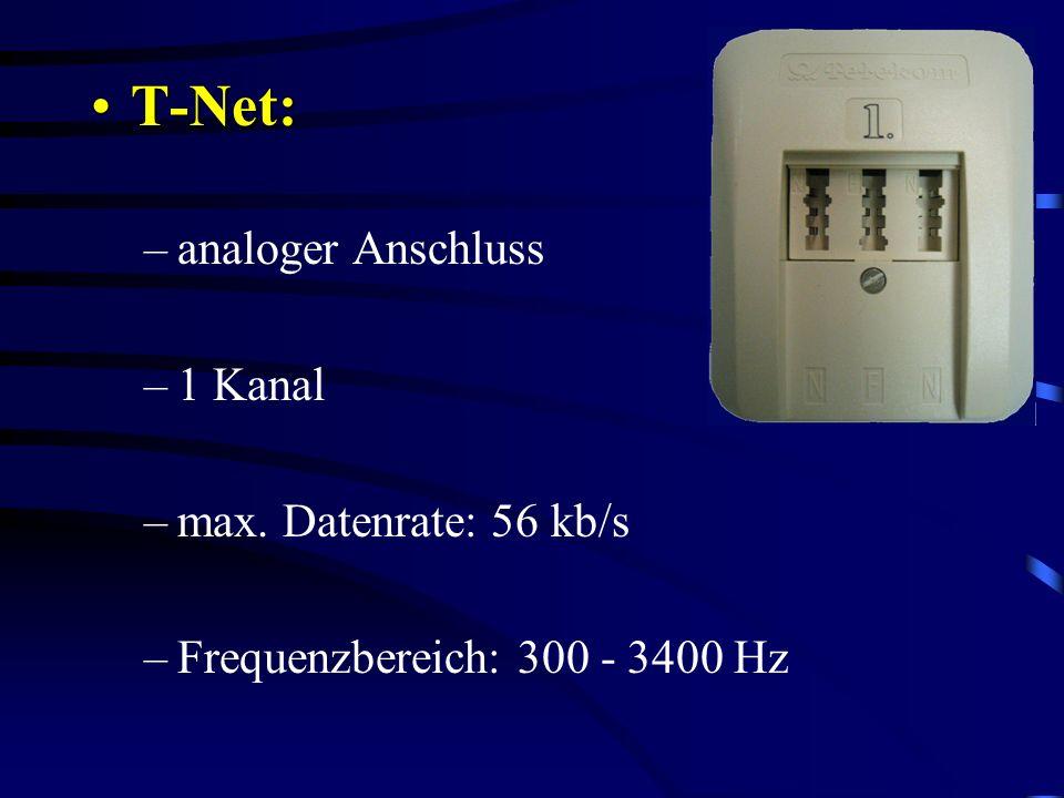 T-Net:T-Net: –analoger Anschluss –1 Kanal –max. Datenrate: 56 kb/s –Frequenzbereich: 300 - 3400 Hz