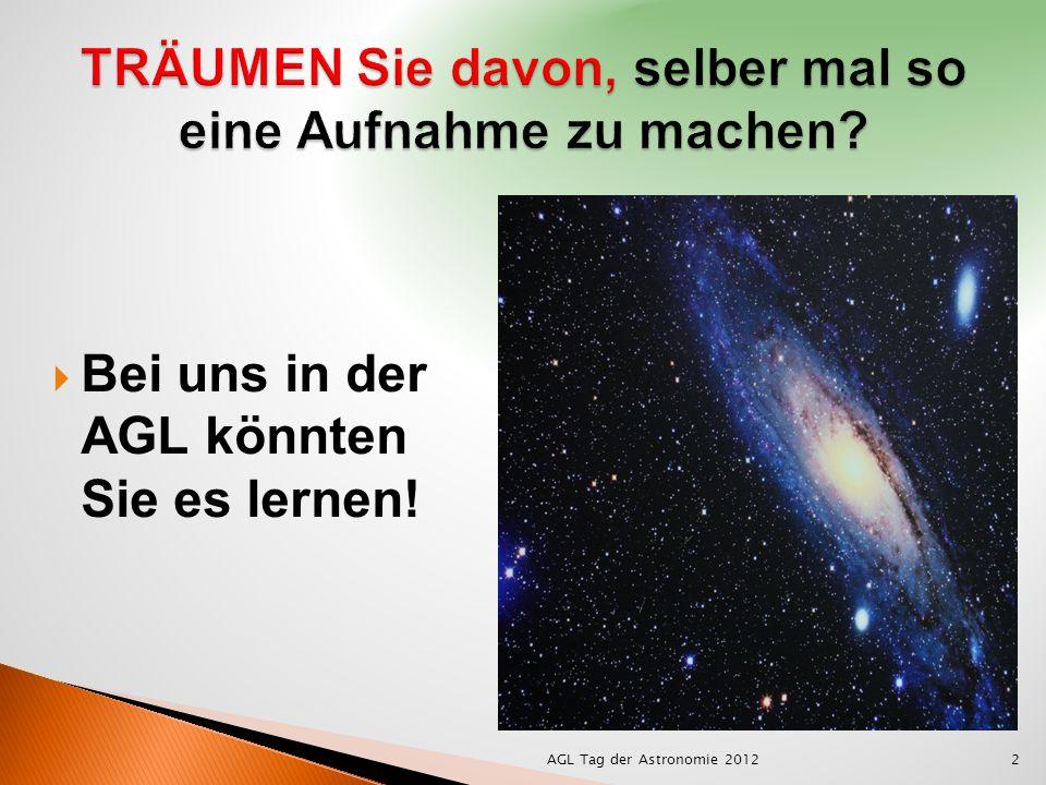Bei uns in der AGL könnten Sie es lernen! 2AGL Tag der Astronomie 2012