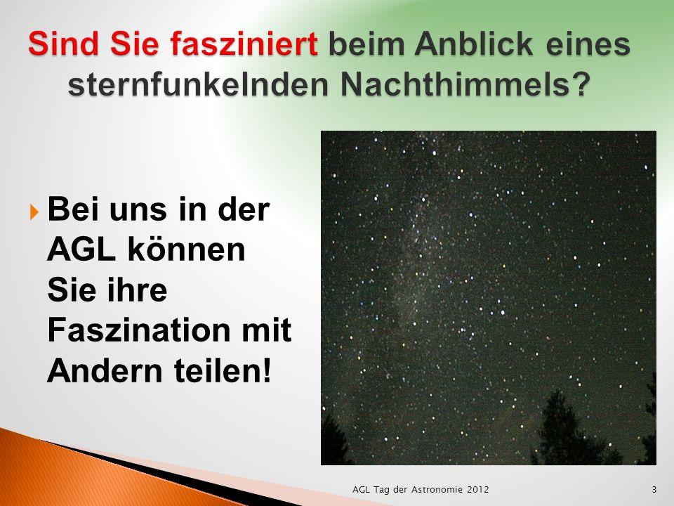 Bei uns in der AGL können Sie ihre Faszination mit Andern teilen! 3AGL Tag der Astronomie 2012
