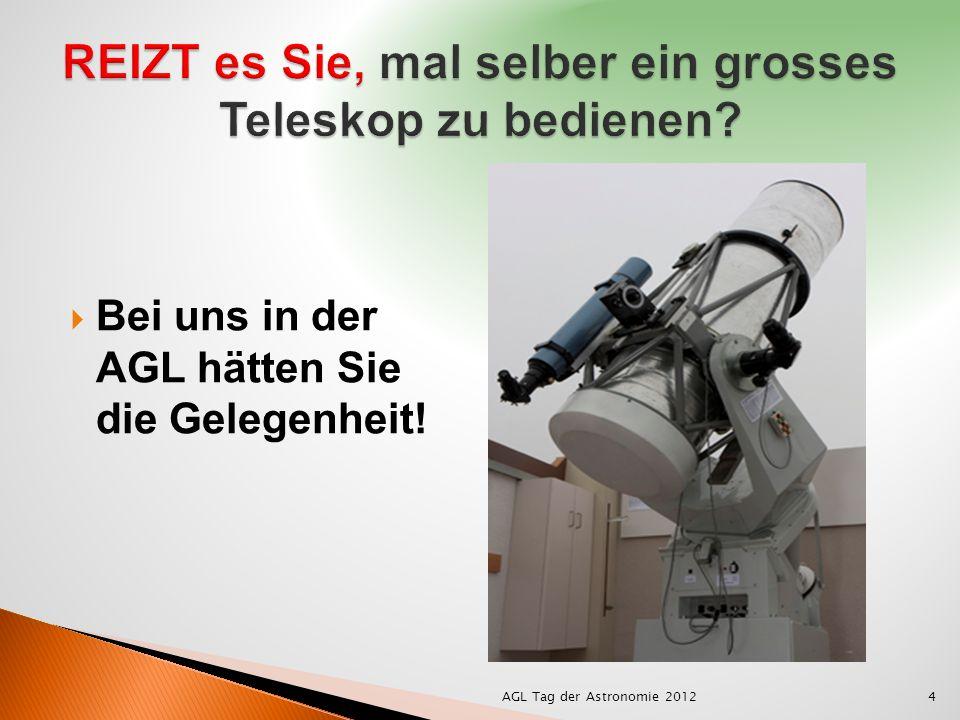 Bei uns in der AGL hätten Sie die Gelegenheit! AGL Tag der Astronomie 20124