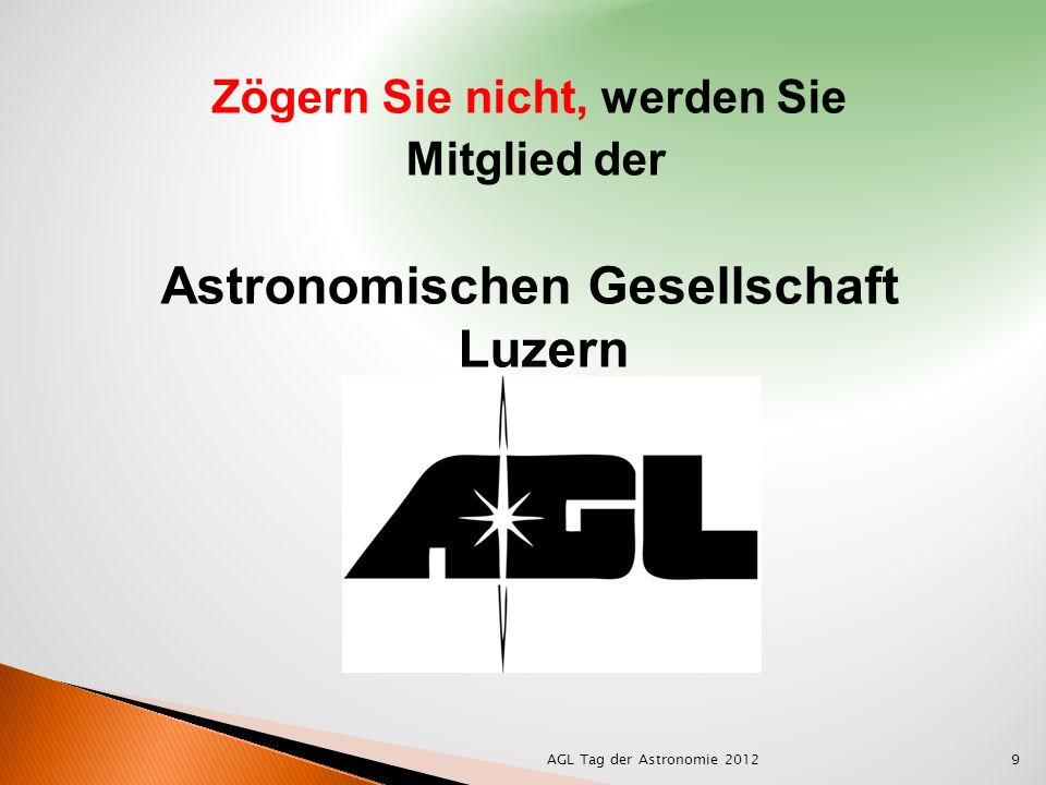 AGL Tag der Astronomie 201210 Anmeldeformulare finden Sie am Informationsstand Astronomischen Gesellschaft Luzern