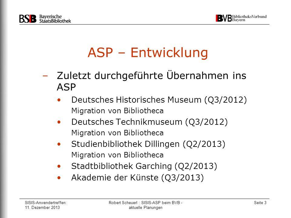 SISIS-Anwendertreffen: 11. Dezember 2013 Robert Scheuerl : SISIS-ASP beim BVB - aktuelle Planungen Seite 3 ASP – Entwicklung –Zuletzt durchgeführte Üb