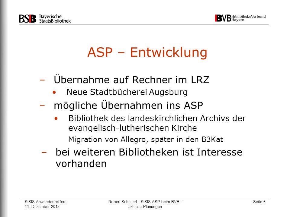 SISIS-Anwendertreffen: 11. Dezember 2013 Robert Scheuerl : SISIS-ASP beim BVB - aktuelle Planungen Seite 6 ASP – Entwicklung –Übernahme auf Rechner im