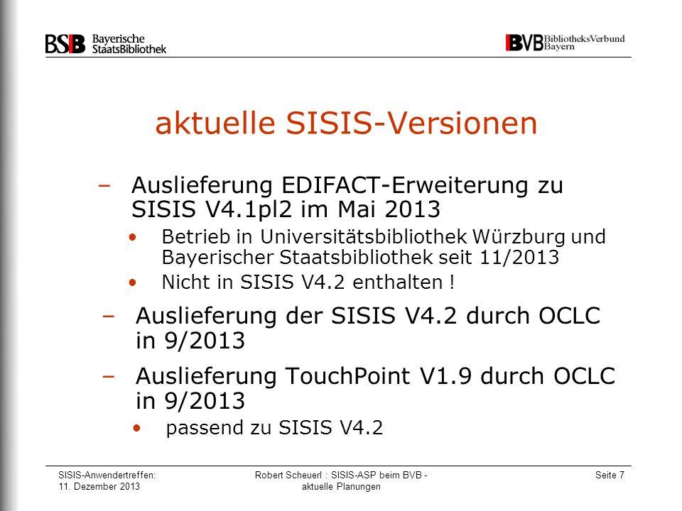 SISIS-Anwendertreffen: 11. Dezember 2013 Robert Scheuerl : SISIS-ASP beim BVB - aktuelle Planungen Seite 7 aktuelle SISIS-Versionen –Auslieferung EDIF