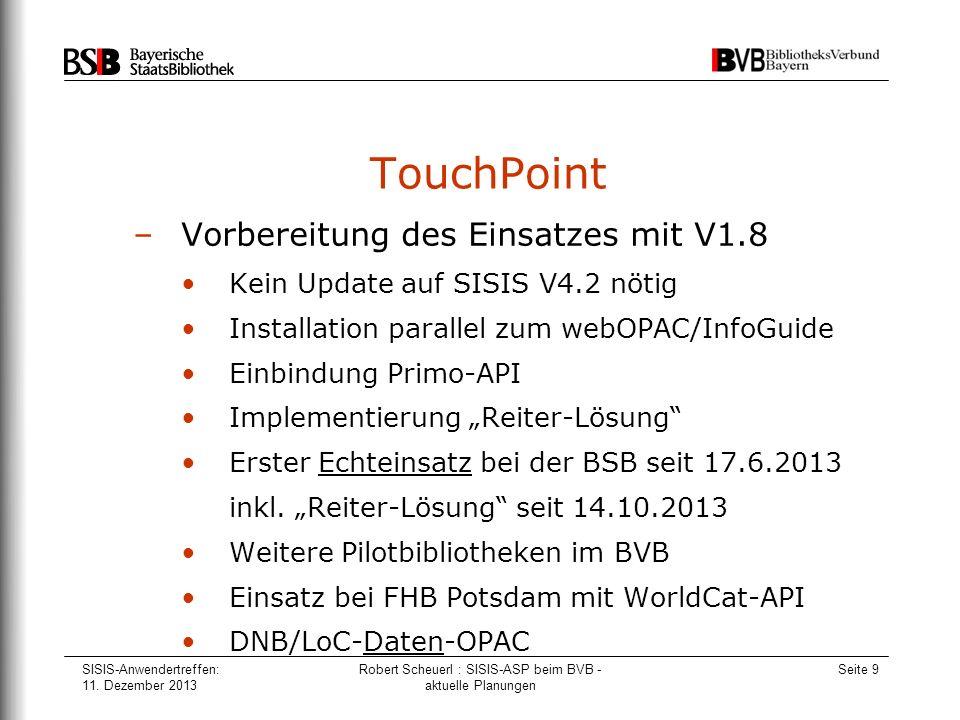 SISIS-Anwendertreffen: 11. Dezember 2013 Robert Scheuerl : SISIS-ASP beim BVB - aktuelle Planungen Seite 9 TouchPoint –Vorbereitung des Einsatzes mit