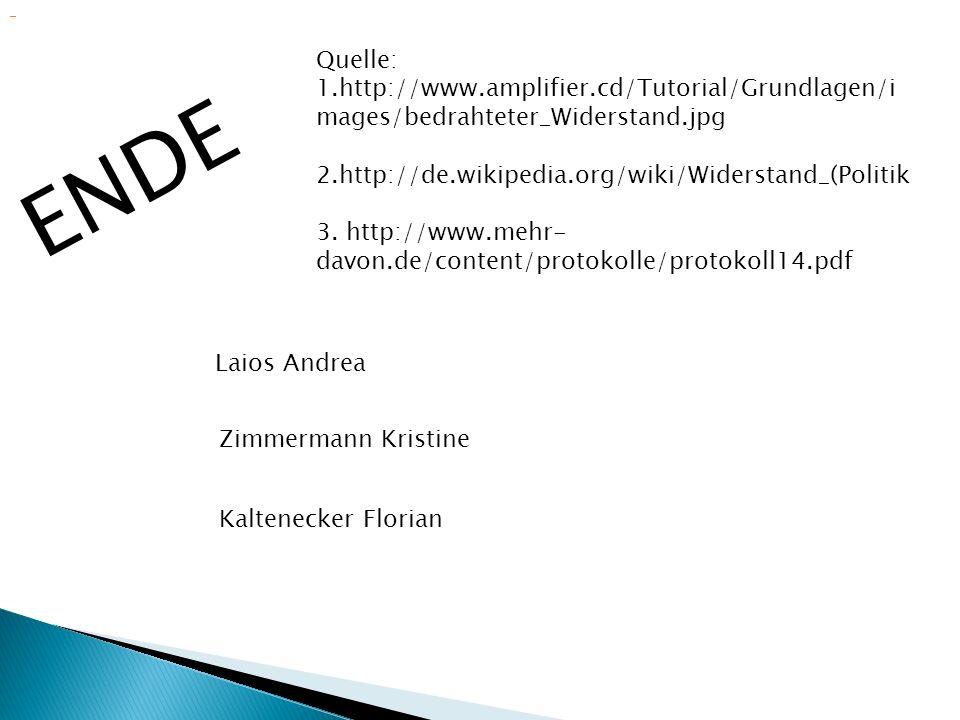 ENDE Quelle: 1.http://www.amplifier.cd/Tutorial/Grundlagen/i mages/bedrahteter_Widerstand.jpg 2.http://de.wikipedia.org/wiki/Widerstand_(Politik 3.