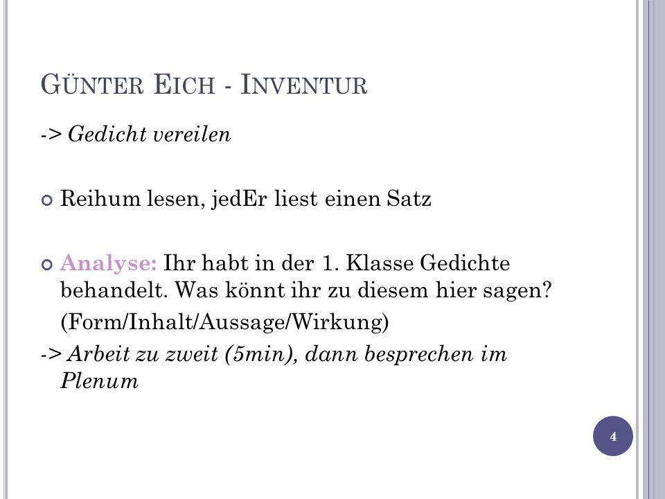 G ÜNTER E ICH - I NVENTUR -> Gedicht vereilen Reihum lesen, jedEr liest einen Satz Analyse: Ihr habt in der 1.