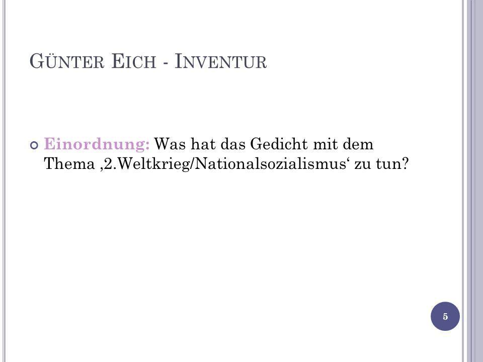 G ÜNTER E ICH - I NVENTUR Einordnung: Was hat das Gedicht mit dem Thema 2.Weltkrieg/Nationalsozialismus zu tun.