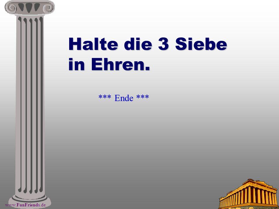 FunFriends www.FunFriends.de Halte die 3 Siebe in Ehren. *** Ende ***
