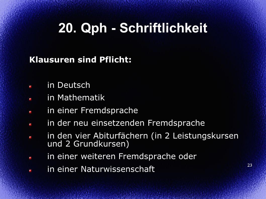 23 20. Qph - Schriftlichkeit Klausuren sind Pflicht: in Deutsch in Mathematik in einer Fremdsprache in der neu einsetzenden Fremdsprache in den vier A