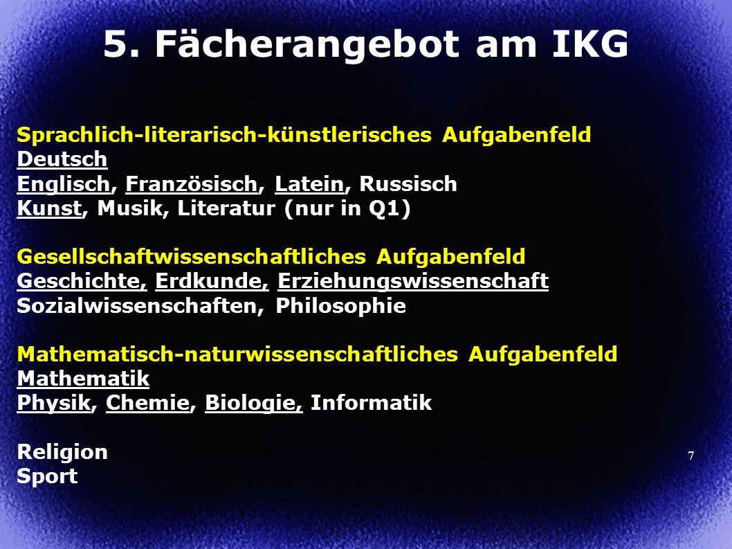 7 Sprachlich-literarisch-künstlerisches Aufgabenfeld Deutsch Englisch, Französisch, Latein, Russisch Kunst, Musik, Literatur (nur in Q1) Gesellschaftw