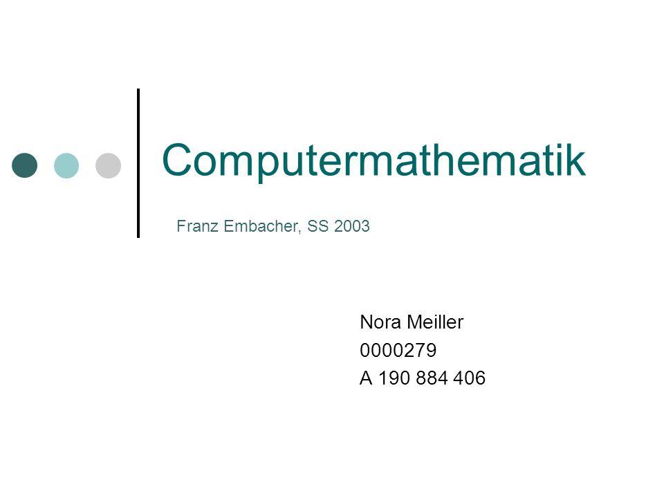 Computermathematik Nora Meiller 0000279 A 190 884 406 Franz Embacher, SS 2003