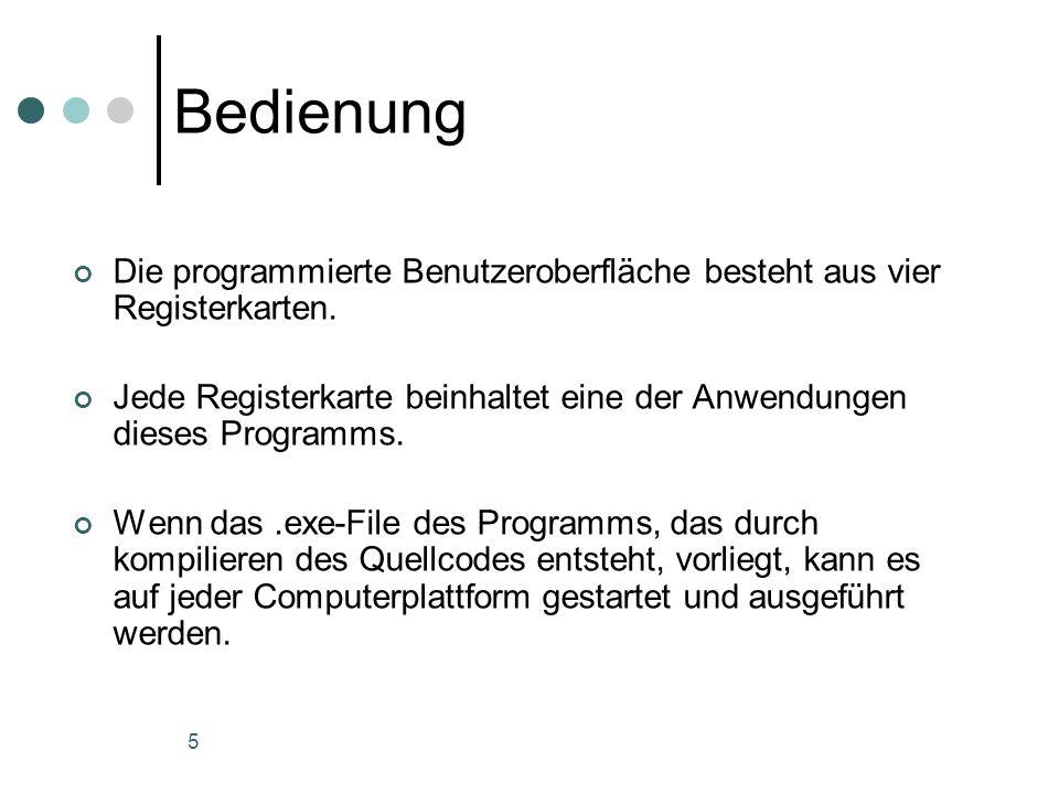 5 Bedienung Die programmierte Benutzeroberfläche besteht aus vier Registerkarten. Jede Registerkarte beinhaltet eine der Anwendungen dieses Programms.