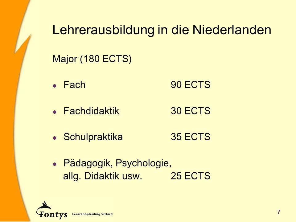 7 Lehrerausbildung in die Niederlanden Major (180 ECTS) l Fach90 ECTS l Fachdidaktik30 ECTS l Schulpraktika35 ECTS l Pädagogik, Psychologie, allg. Did