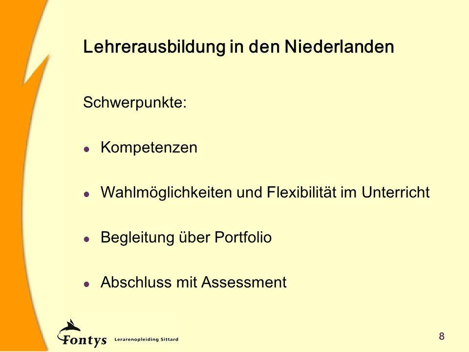 8 Lehrerausbildung in den Niederlanden Schwerpunkte: l Kompetenzen l Wahlmöglichkeiten und Flexibilität im Unterricht l Begleitung über Portfolio l Ab