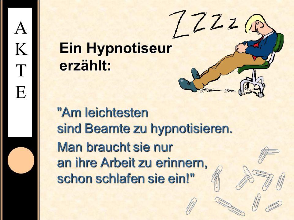 AKTEAKTE Ein Hypnotiseur erzählt: Am leichtesten sind Beamte zu hypnotisieren.