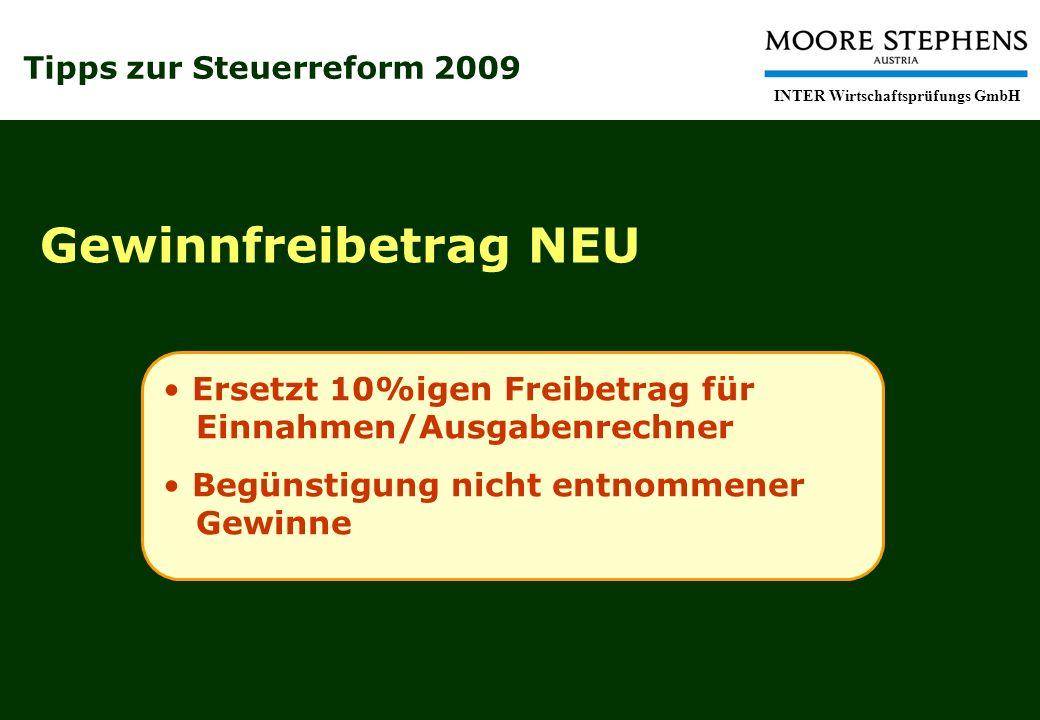 Tipps zur Steuerreform 2009 INTER Wirtschaftsprüfungs GmbH Gewinnfreibetrag NEU Ersetzt 10%igen Freibetrag für Einnahmen/Ausgabenrechner Begünstigung nicht entnommener Gewinne