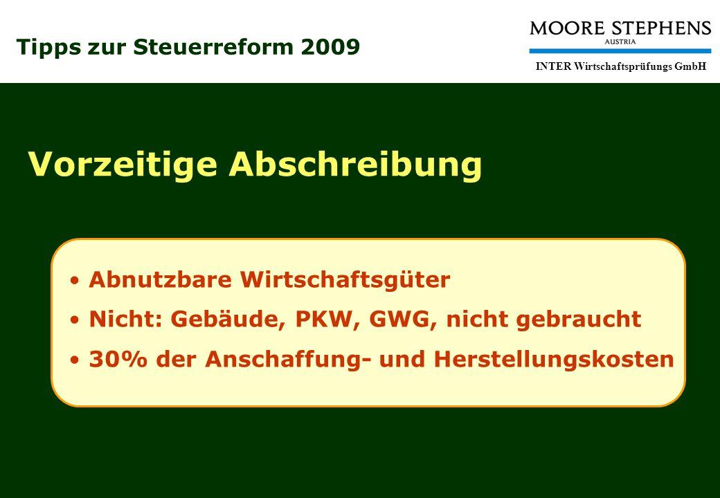 Tipps zur Steuerreform 2009 INTER Wirtschaftsprüfungs GmbH Vorzeitige Abschreibung Abnutzbare Wirtschaftsgüter Nicht: Gebäude, PKW, GWG, nicht gebraucht 30% der Anschaffung- und Herstellungskosten