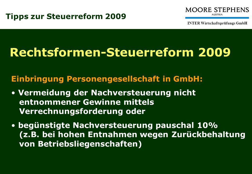 Tipps zur Steuerreform 2009 INTER Wirtschaftsprüfungs GmbH Rechtsformen-Steuerreform 2009 Einbringung Personengesellschaft in GmbH: Vermeidung der Nac