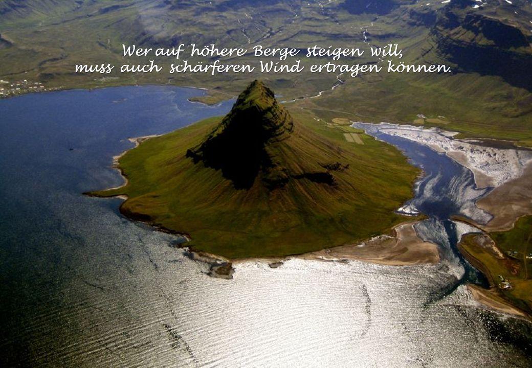 Wer auf höhere Berge steigen will, muss auch schärferen Wind ertragen können.