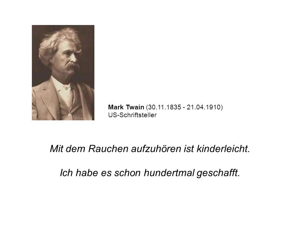 Mit dem Rauchen aufzuhören ist kinderleicht. Ich habe es schon hundertmal geschafft. Mark Twain (30.11.1835 - 21.04.1910) US-Schriftsteller