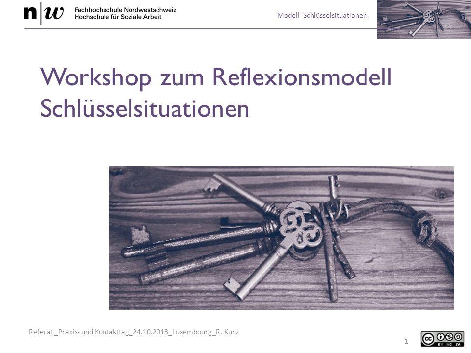 Referat _Praxis- und Kontakttag_24.10.2013_Luxembourg_R. Kunz Modell Schlüsselsituationen Workshop zum Reflexionsmodell Schlüsselsituationen 1