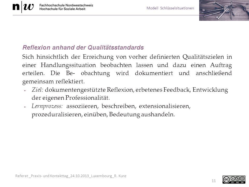 Referat _Praxis- und Kontakttag_24.10.2013_Luxembourg_R. Kunz Modell Schlüsselsituationen 11 Reflexion anhand der Qualitätsstandards Sich hinsichtlich