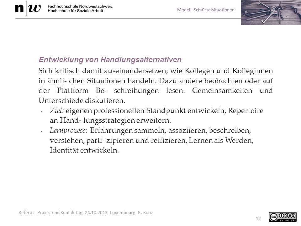 Referat _Praxis- und Kontakttag_24.10.2013_Luxembourg_R. Kunz Modell Schlüsselsituationen 12 Entwicklung von Handlungsalternativen Sich kritisch damit