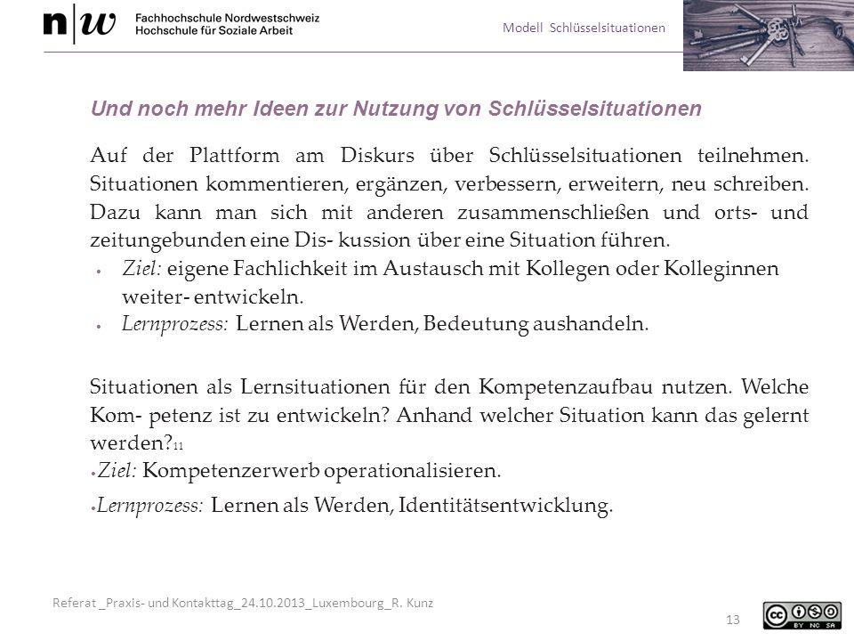 Referat _Praxis- und Kontakttag_24.10.2013_Luxembourg_R. Kunz Modell Schlüsselsituationen 13 Und noch mehr Ideen zur Nutzung von Schlüsselsituationen