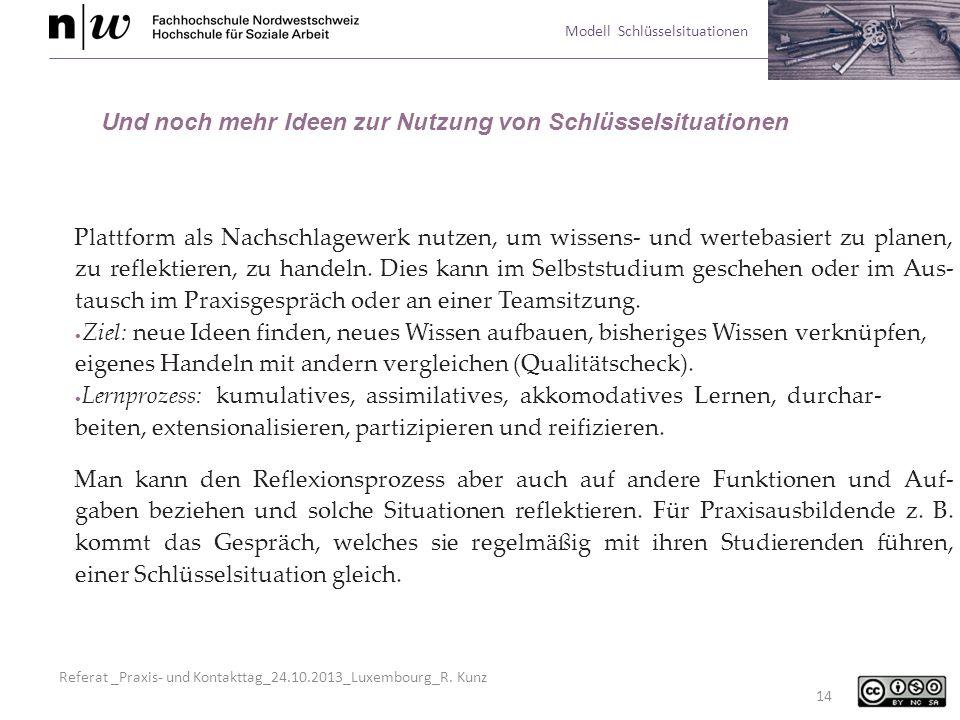Referat _Praxis- und Kontakttag_24.10.2013_Luxembourg_R. Kunz Modell Schlüsselsituationen 14 Und noch mehr Ideen zur Nutzung von Schlüsselsituationen