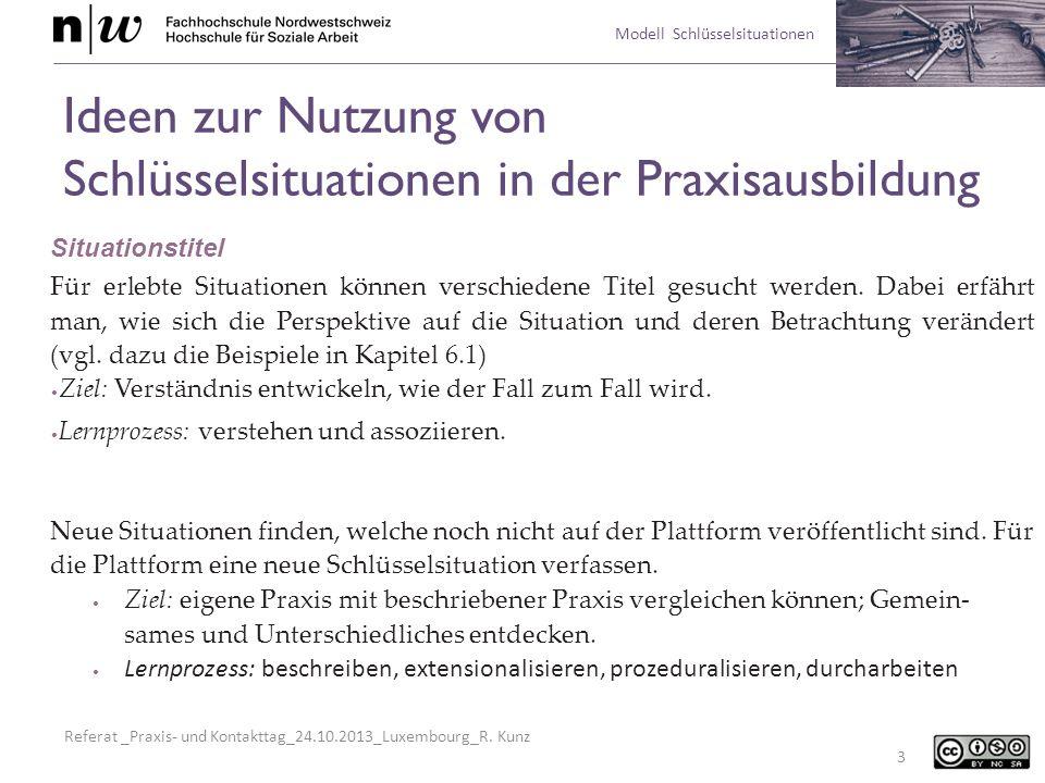 Referat _Praxis- und Kontakttag_24.10.2013_Luxembourg_R. Kunz Modell Schlüsselsituationen Ideen zur Nutzung von Schlüsselsituationen in der Praxisausb