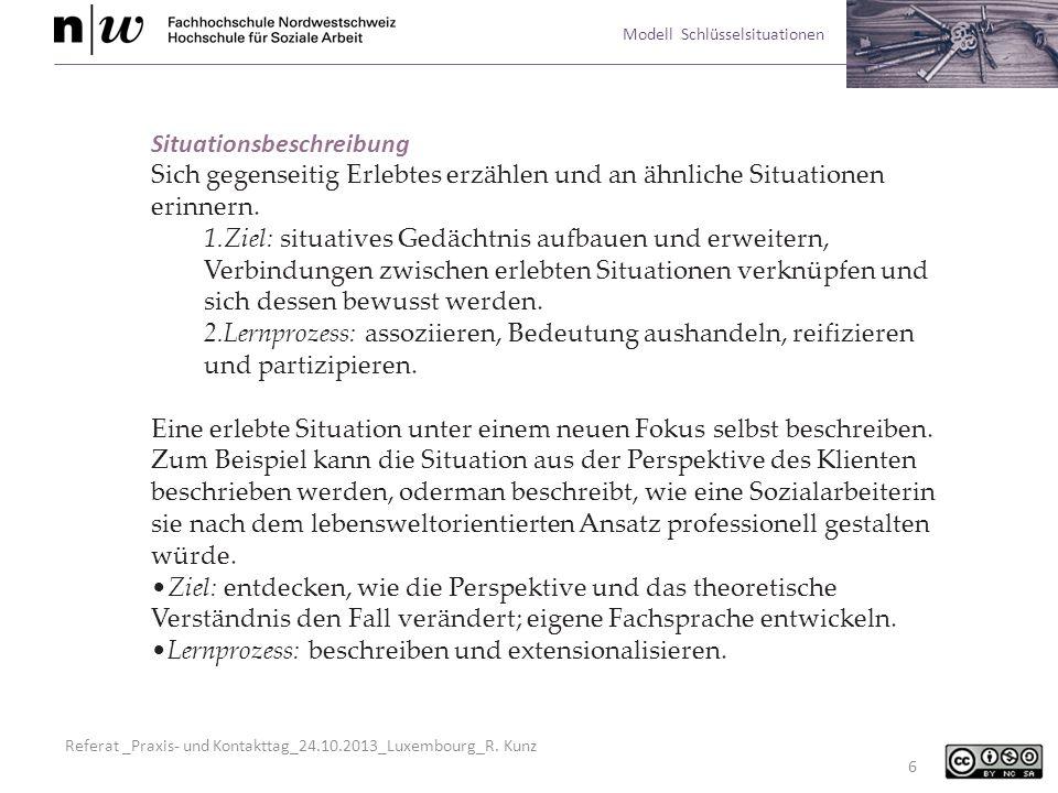 Referat _Praxis- und Kontakttag_24.10.2013_Luxembourg_R. Kunz Modell Schlüsselsituationen 6 Situationsbeschreibung Sich gegenseitig Erlebtes erzählen