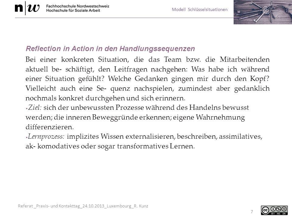 Referat _Praxis- und Kontakttag_24.10.2013_Luxembourg_R. Kunz Modell Schlüsselsituationen 7 Reflection in Action in den Handlungssequenzen Bei einer k