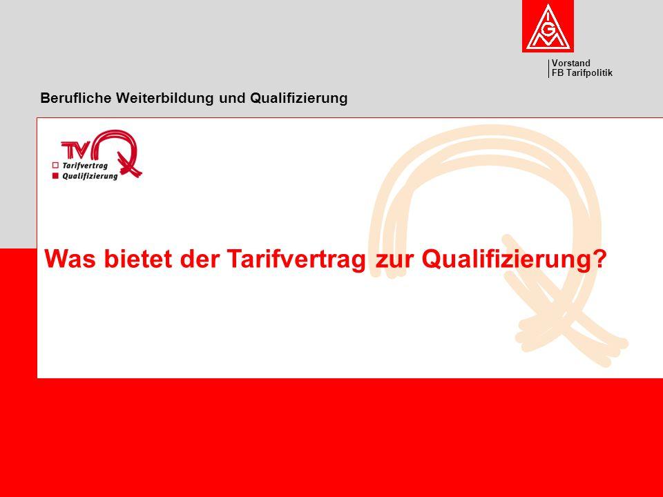 Vorstand FB Tarifpolitik Berufliche Weiterbildung und Qualifizierung Was bietet der Tarifvertrag zur Qualifizierung?