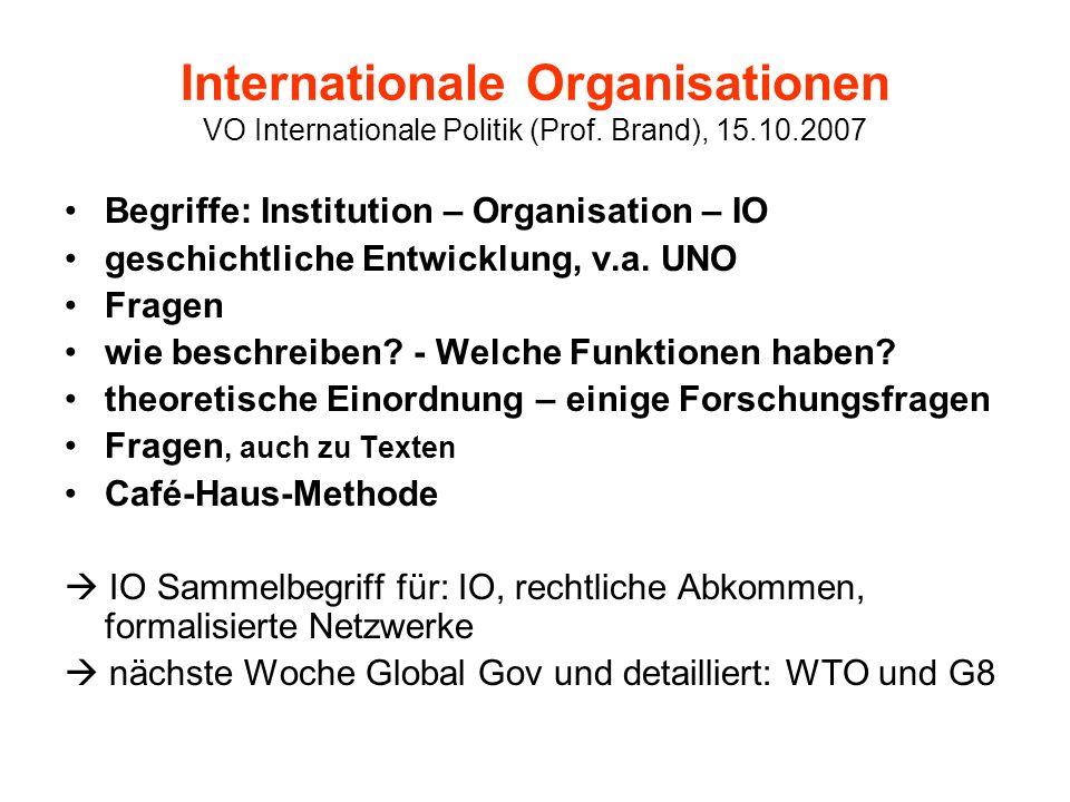 Internationale Organisationen VO Internationale Politik (Prof. Brand), 15.10.2007 Begriffe: Institution – Organisation – IO geschichtliche Entwicklung