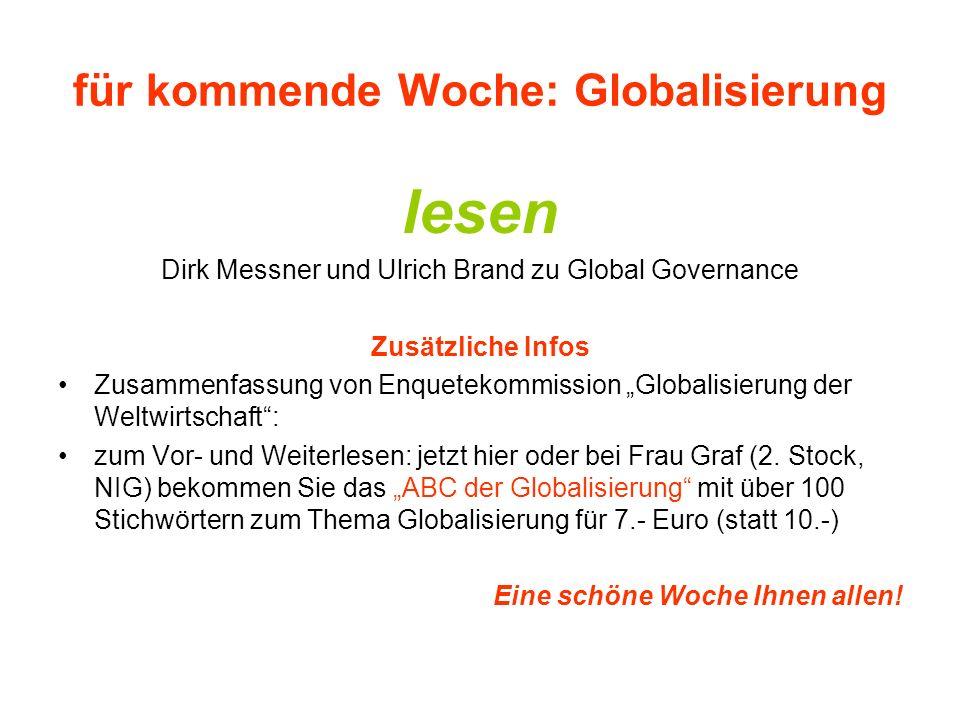 für kommende Woche: Globalisierung lesen Dirk Messner und Ulrich Brand zu Global Governance Zusätzliche Infos Zusammenfassung von Enquetekommission Gl