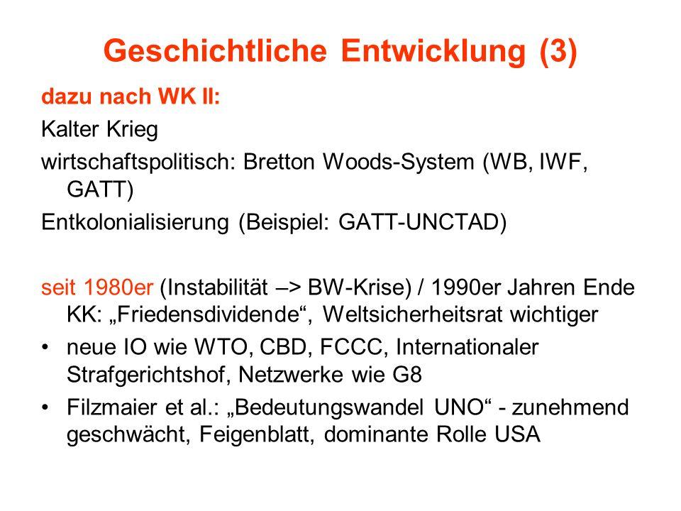 Geschichtliche Entwicklung (3) dazu nach WK II: Kalter Krieg wirtschaftspolitisch: Bretton Woods-System (WB, IWF, GATT) Entkolonialisierung (Beispiel: