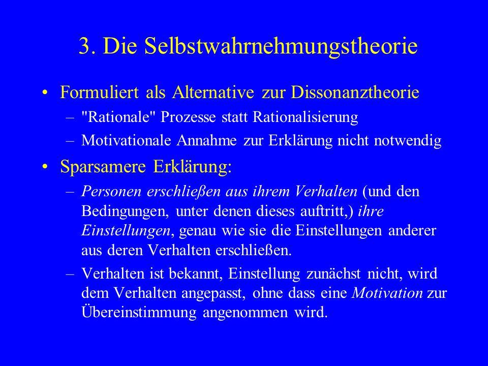 3. Die Selbstwahrnehmungstheorie Formuliert als Alternative zur Dissonanztheorie –
