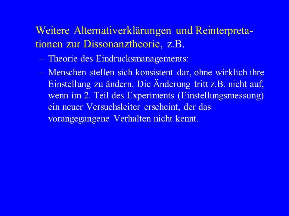 Weitere Alternativerklärungen und Reinterpreta- tionen zur Dissonanztheorie, z.B. –Theorie des Eindrucksmanagements: –Menschen stellen sich konsistent