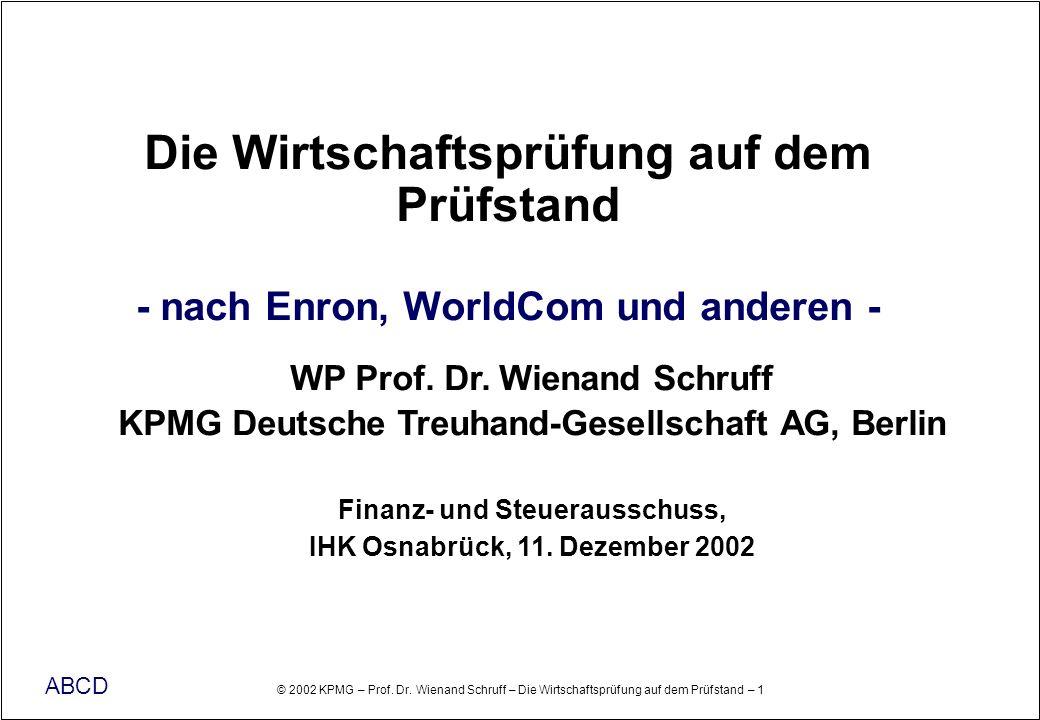 © 2002 KPMG – Prof. Dr. Wienand Schruff – Die Wirtschaftsprüfung auf dem Prüfstand – 1 ABCD WP Prof. Dr. Wienand Schruff KPMG Deutsche Treuhand-Gesell