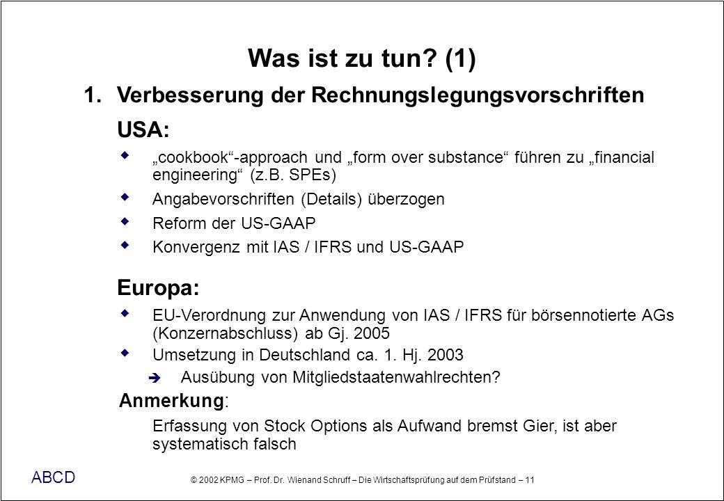 © 2002 KPMG – Prof. Dr. Wienand Schruff – Die Wirtschaftsprüfung auf dem Prüfstand – 11 ABCD Was ist zu tun? (1) Verbesserung der Rechnungslegungsvors