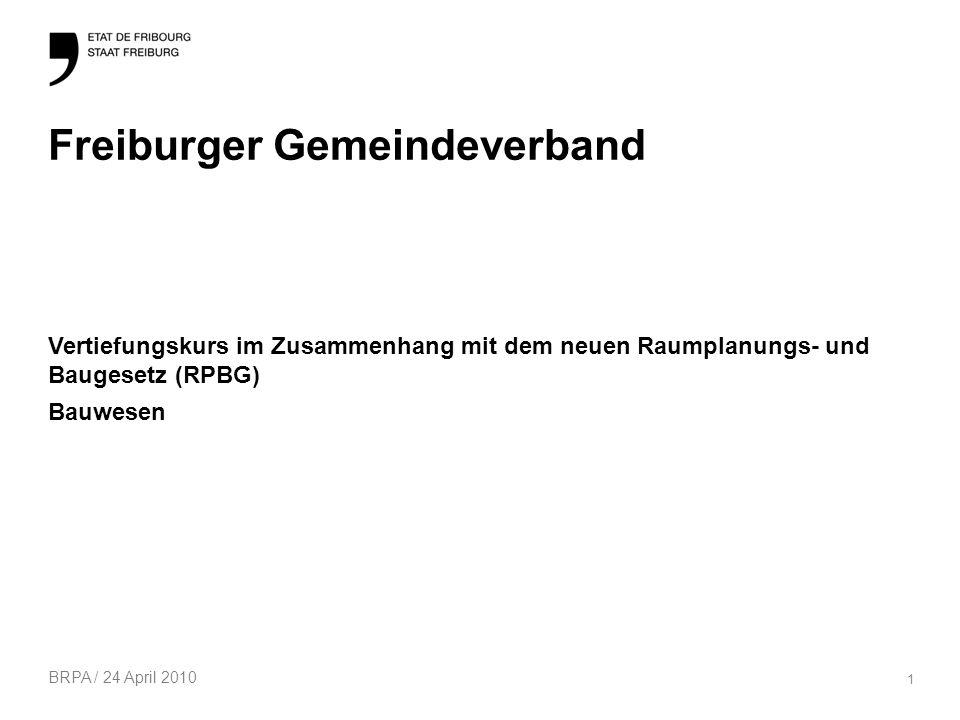 BRPA / 24 April 2010 1 Freiburger Gemeindeverband Vertiefungskurs im Zusammenhang mit dem neuen Raumplanungs- und Baugesetz (RPBG) Bauwesen