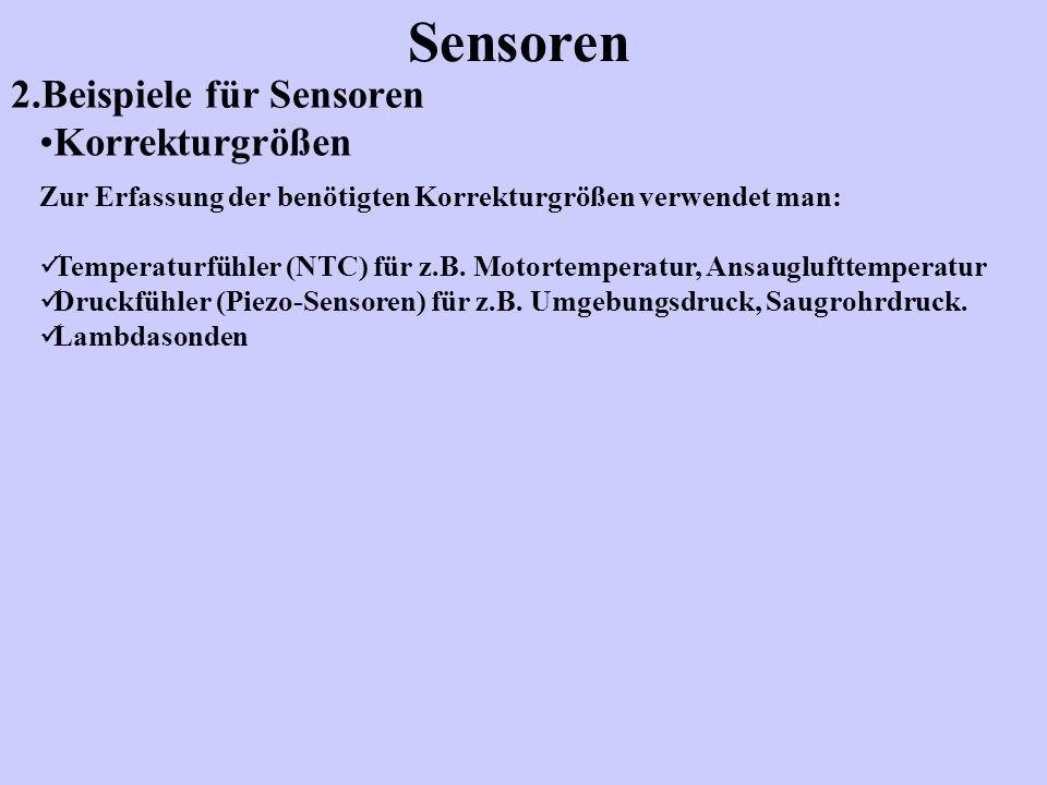 2.Beispiele für Sensoren Sensoren Korrekturgrößen Zur Erfassung der benötigten Korrekturgrößen verwendet man: Temperaturfühler (NTC) für z.B. Motortem