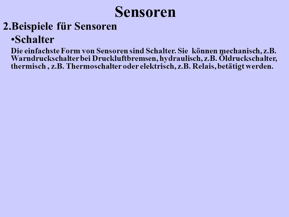 2.Beispiele für Sensoren Sensoren Schalter Die einfachste Form von Sensoren sind Schalter. Sie können mechanisch, z.B. Warndruckschalter bei Druckluft
