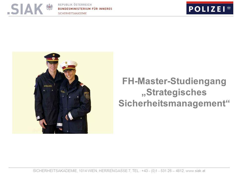 SICHERHEITSAKADEMIE, 1014 WIEN, HERRENGASSE 7, TEL.: +43 - (0)1 - 531 26 – 4812, www.siak.at FH-Master-Studiengang Strategisches Sicherheitsmanagement