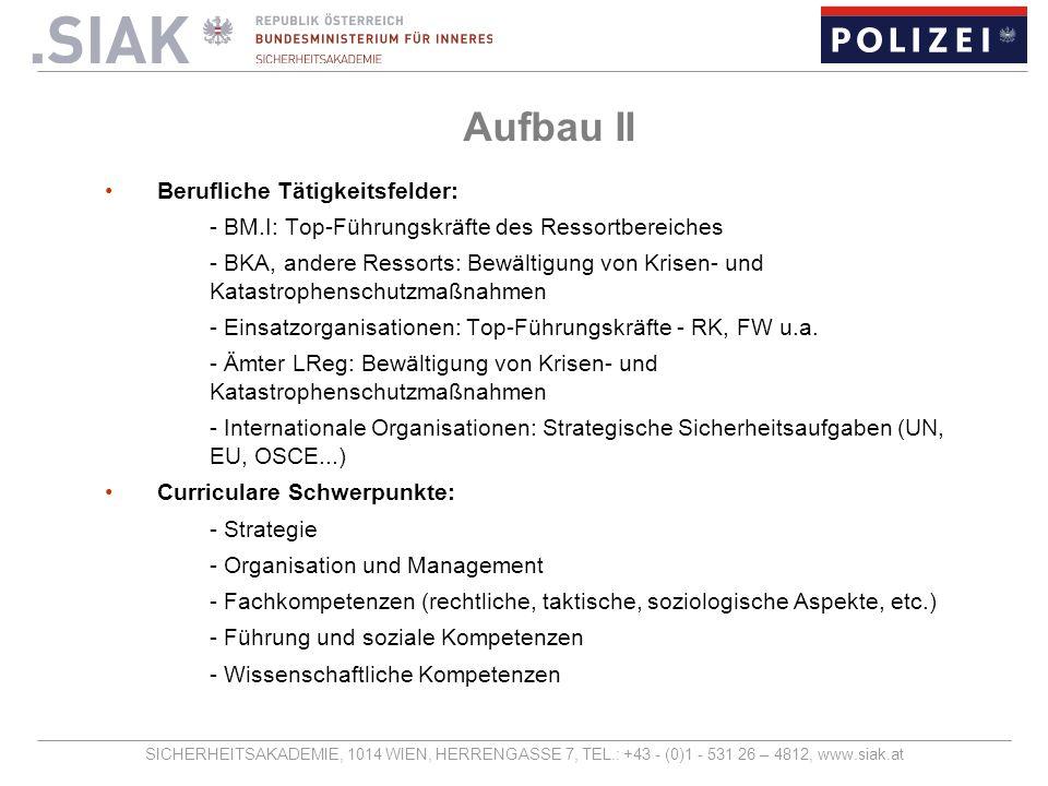 SICHERHEITSAKADEMIE, 1014 WIEN, HERRENGASSE 7, TEL.: +43 - (0)1 - 531 26 – 4812, www.siak.at Aufbau II Berufliche Tätigkeitsfelder: - BM.I: Top-Führun