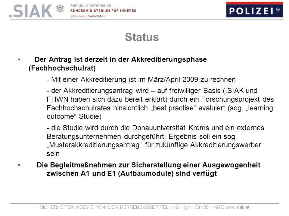 SICHERHEITSAKADEMIE, 1014 WIEN, HERRENGASSE 7, TEL.: +43 - (0)1 - 531 26 – 4812, www.siak.at Status Der Antrag ist derzeit in der Akkreditierungsphase