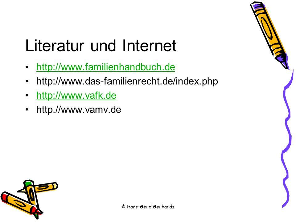 Literatur und Internet http://www.familienhandbuch.de http://www.das-familienrecht.de/index.php http://www.vafk.de http.//www.vamv.de © Hans-Gerd Gerh