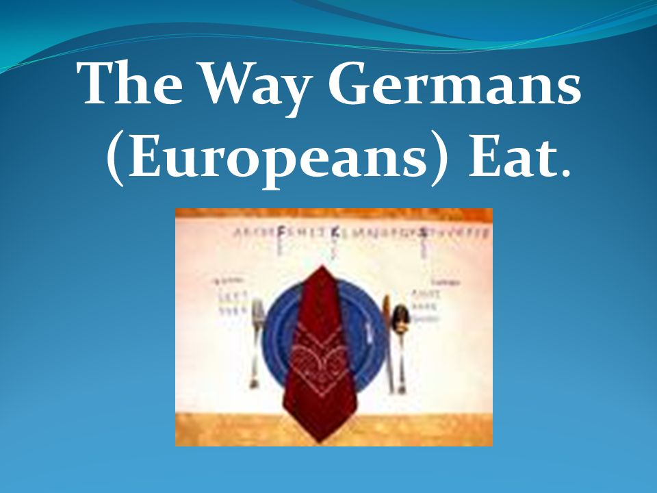 The Way Germans (Europeans) Eat.